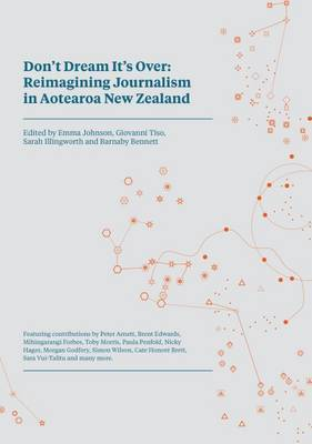 Don't Dream it's Over: Reimagining Journalism in Aotearoa New Zealand