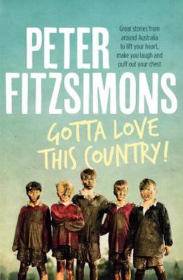 Gotta Love This Country!: Great Stories from Around Australia to Lift Your Heart, Make You Laugh and Puff Out Your Chest