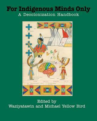 For Indigenous Minds Only: A Decolonization Handbook
