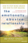 Emotionally Abusive Relationship: How to Stop Being Abused and How to Stop Abusing