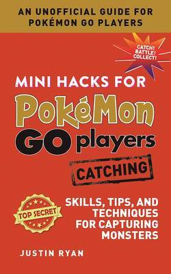 Catching: Skills, Tips, and Techniques for Capturing Monsters (Mini Hacks for Pokemon Go Players)