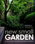 New Small Garden: Inspiration for Modern, Sustainable Spaces