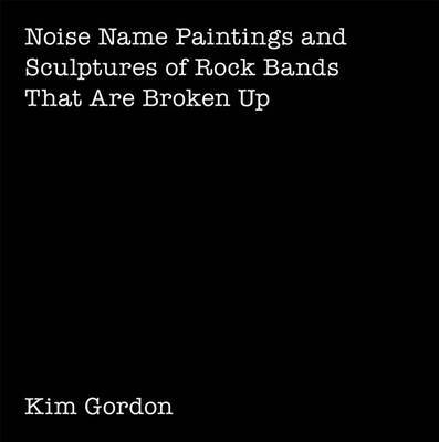 Kim Gordon - Noise Name Paintings and Sculptures of Rock Bands That Are Broken Up