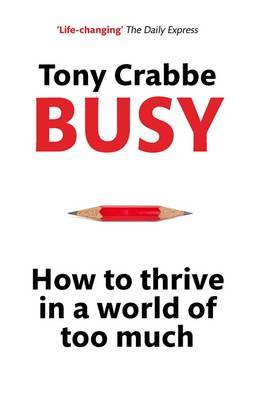 Busy How to Thrive in a World of Too Much