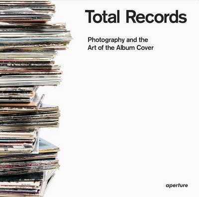 Total Records - Photography and the Art of the Album Cover