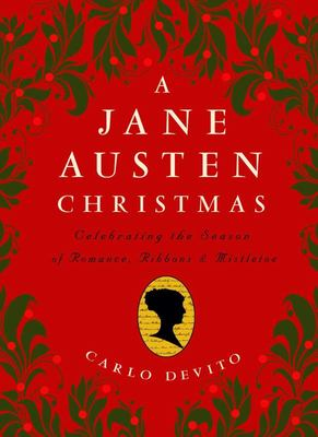 A Jane Austen Christmas: Celebrating the Season of Romance, Ribbons and Mistletoe