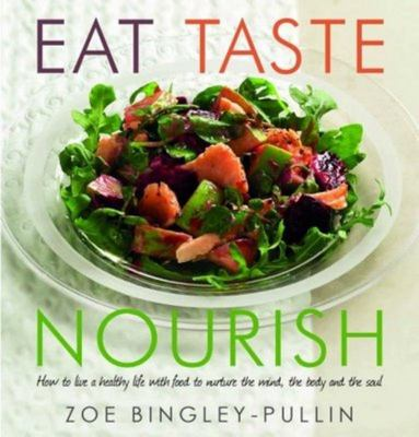 Eat, Taste, Nourish: How to Live a Healthy Life with Food to Nurture the Mind, the Body and the Soul