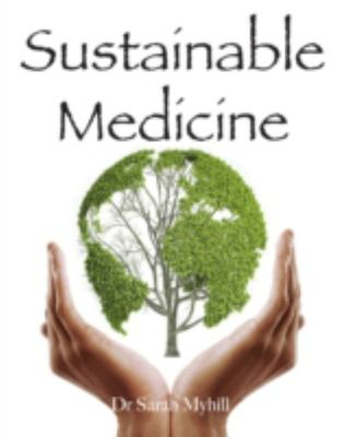 Sustainable Medicine: Whistle-Blowing on 21st Century Medical Practice