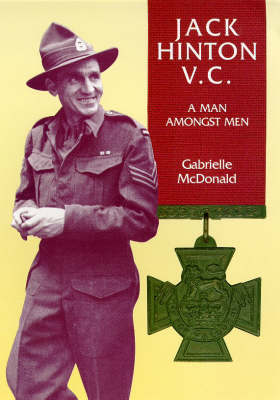 Jack Hinton VC: a Man Amongst Men: A Man Amongst Men