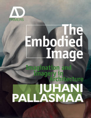 The Embodied Image - Imagination and Imagery in Architecture