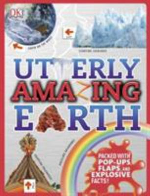 Utterly Amazing Earth: Packed with Pop-Ups, Flaps, and Explosive Facts!