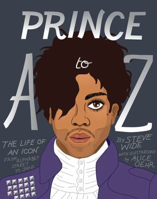 Prince A to Z The Life of an Icon from Alphabet Street to Jay Z
