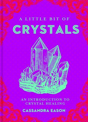 A Little Bit of Crystals : An Introduction to Crystal Healing
