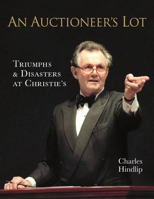 An Auctioneer's Lot: Triumphs and Disasters at Christie's