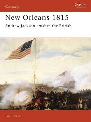 New Orleans 1815: Andrew Jackson Crushes the British