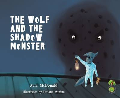 The Wolf and the Shadow Monster: Helping Children Deal with Fears and Anxiety (Feel Brave)