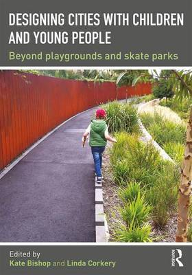Designing Cities with Children and Young People - Beyond Playgrounds and Skate Parks
