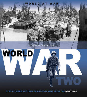 World at War : Classic, Rare and Unseen Photographs
