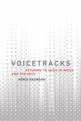 Voicetracks - Attuning to Voice in Media and the Arts