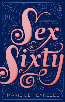 Sex After Sixty: a French Guide to Loving Intimacy
