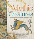 Mythic Creatures: Dragons, Unicorn and Mermaids and the Impossibly Real Animals Who Inspired Them
