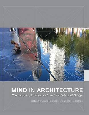 Mind in Architecture - Neuroscience, Embodiment, and the Future of Design