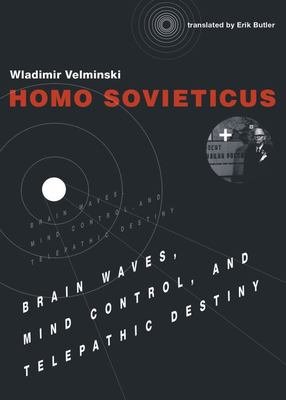 Homo Sovieticus - Brain Waves, Mind Control, and Telepathic Destiny