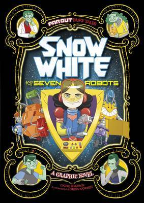 Snow White and the Seven Robots : A Graphic Novel