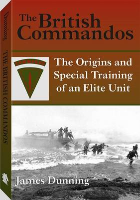 The British Commandos: The Origins and Special Training of an Elite Unit