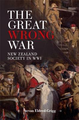 The Great Wrong War : New Zealand Society in WWI