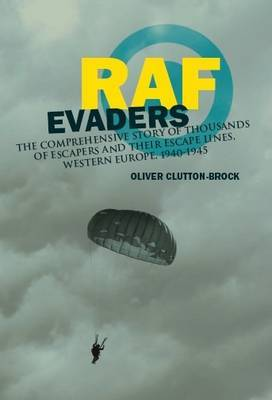 RAF Evaders: The Complete Story of RAF Escapees and Their Escape Lines, Western Europe, 1940-1945