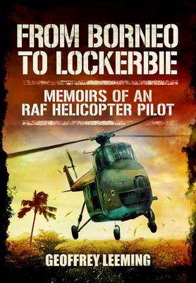 From Borneo to Lockerbie: Memoirs of an RAF Helicopter Pilot