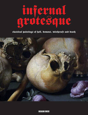 Infernal Grotesque - Classical Paintings of Hell, Demons, Witchcraft & Death (Illuminated Masters Volume 2)