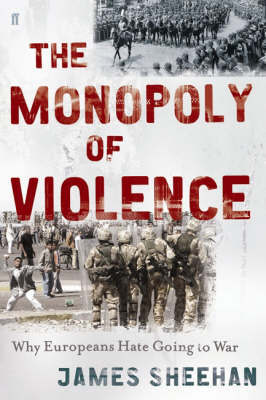 The Monopoly of Violence : Why Europeans hate going to war