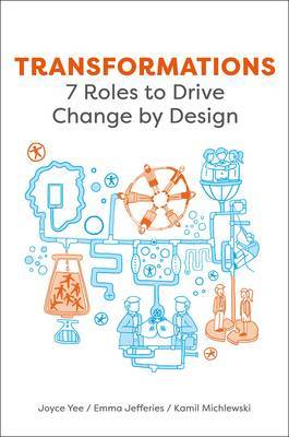 Design Transformations: 7 Roles to Drive Change by Design