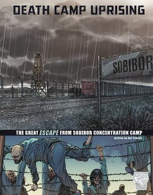Death Camp Uprising: The Escape from Sobibor Concentration Camp (Graphic Great Escapes)