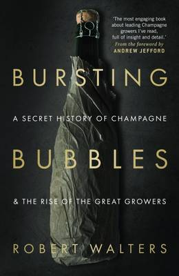 Bursting Bubbles: A Secret History of Champagne and the Rise of the Great Growers