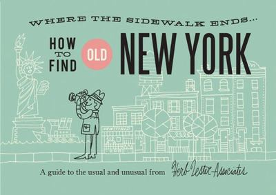 How to Find Old New York: A Guide to the Usual and Unusual