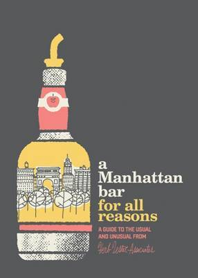 A Manhattan Bar for All Reasons: A Guide to the Usual and Unusual