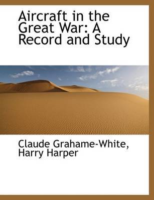 Aircraft in the Great War: A Record and Study