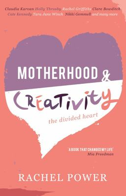 Motherhood & Creativity: Inspirational Tales on Successfully Doing Both