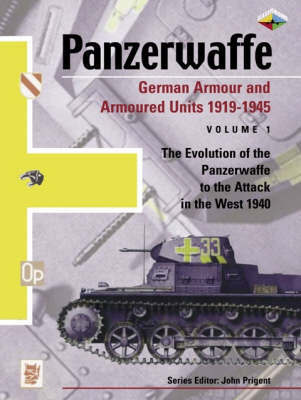 German Armour and Armoured Units 1919-1945: The Evolution of the Panzerwaffe to the Attack in the West 1940: Vol. 1