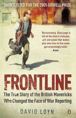Frontline : The true story of the British mavericks who changed the face of war reporting