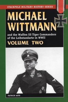 Michael Wittman and the Waffen SS Tiger Commanders of the Leibstandarte in WWII