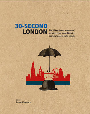 30- Second London: The 50 Key Visions, Events and Architects