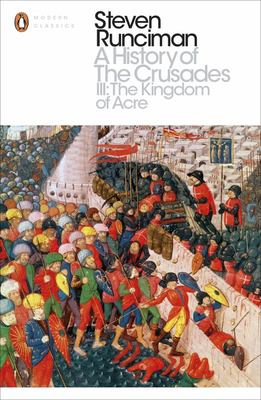 A History of the Crusades: The Kingdom of Acre and the Later Crusades: III