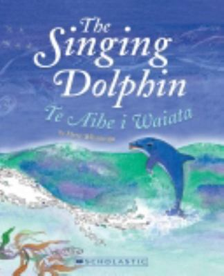 The Singing Dolphin/Te Aihe i Waiata (English/Maori PB)