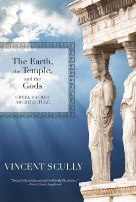 The Earth, the Temple, and the Gods - Greek Sacred Architecture