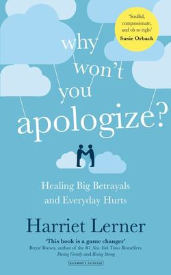 Why Won't You Apologize?: Healing Big Betrayals and Every Day Hurts
