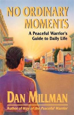 No Ordinary Moments: Peaceful Warrior's Approach to Daily Life